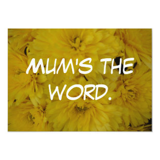 Mum's the word. 13 cm x 18 cm invitation card