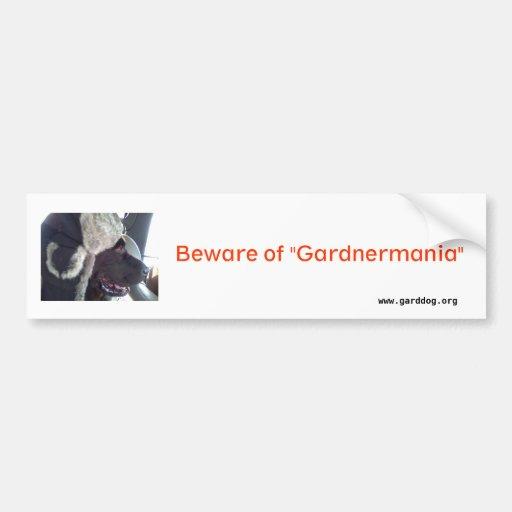 "Murphy Dog, Beware of ""Gardnermania"", www.gardd... Bumper Sticker"