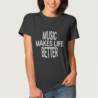 Music Better T-Shirt (Various Styles & Colors)