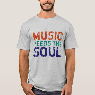 Music Feeds The Soul Distressed Font IV T-Shirt