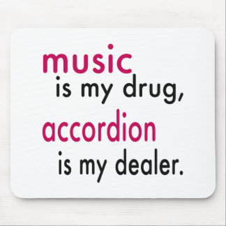 Music Is My Drug Accordion Is My Dealer Mousepads