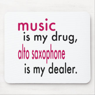 Music Is My Drug Alto Saxophone Is My Dealer Mouse Pads