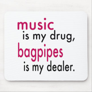 Music Is My Drug Bagpipes Is My Dealer Mousepad