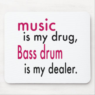 Music Is My Drug Bass drum Is My Dealer Mousepads