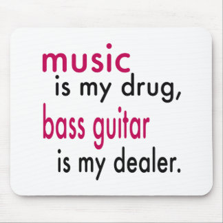 Music Is My Drug Bass Guitar Is My Dealer Mousepad