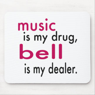 Music Is My Drug Bell Is My Dealer Mouse Pads