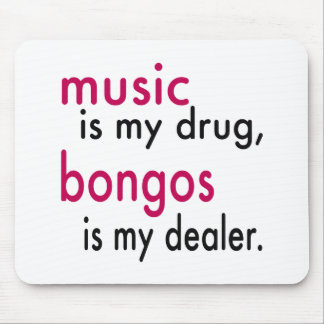 Music Is My Drug bongos Is My Dealer Mousepads