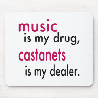 Music Is My Drug Castanets Is My Dealer Mousepad