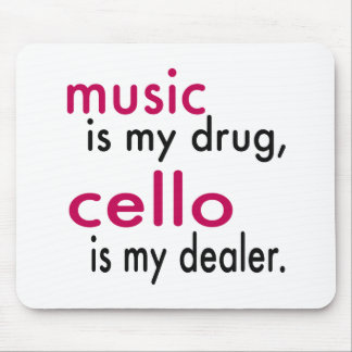Music Is My Drug Cello Is My Dealer Mouse Pad