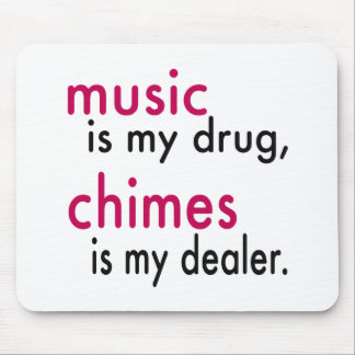 Music Is My Drug Chimes Is My Dealer Mousepads