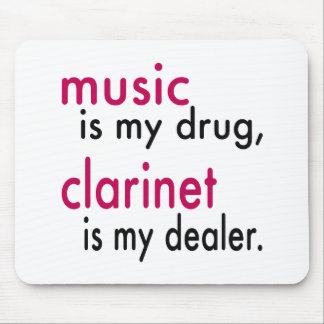 Music Is My Drug Clarinet Is My Dealer Mouse Pad