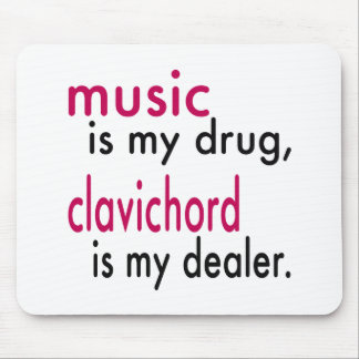 Music Is My Drug Clavichord Is My Dealer Mousepads