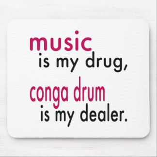 Music Is My Drug conga drum Is My Dealer Mouse Pads