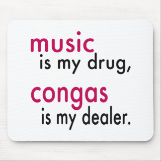 Music Is My Drug Congas Is My Dealer Mousepads