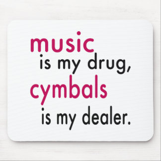 Music Is My Drug Cymbals Is My Dealer Mouse Pads