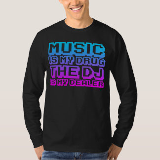 Music Is My Drug - DJ Djing Disc Jockey Dealer T-Shirt