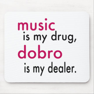 Music Is My Drug Dobro Is My Dealer Mouse Pad