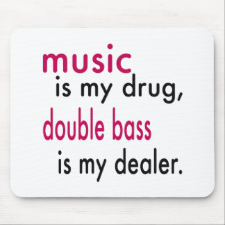 Music Is My Drug Double bass Is My Dealer Mouse Pads
