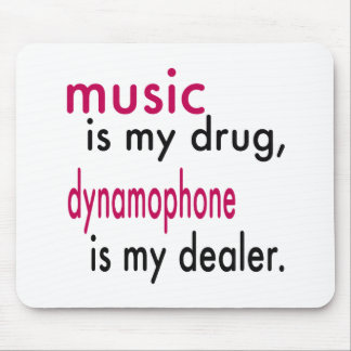 Music Is My Drug Dynamophone Is My Dealer Mouse Pad