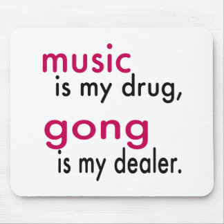 Music Is My Drug Gong Is My Dealer Mouse Pad