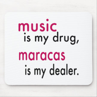 Music Is My Drug Maracas Is My Dealer Mousepad