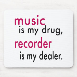 Music Is My Drug Recorder Is My Dealer Mousepads