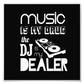 Music Is My Drug...The DJ Is My Dealer Photo Art