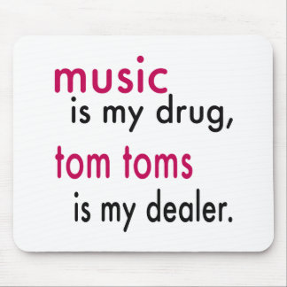 Music Is My Drug Tom Toms Is My Dealer Mouse Pads