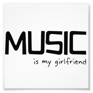 Music Is My Girlfriend Photographic Print