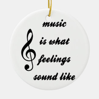 Music Is What Feelings Sound Like Ceramic Ornament