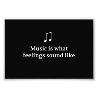 Music Is What Feelings Sound Like Photographic Print