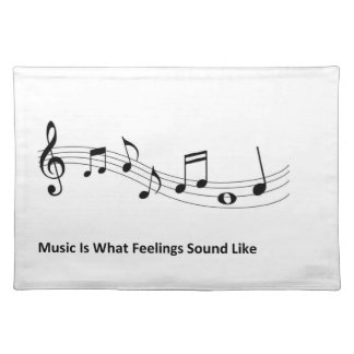 Music Is What Feelings Sound Like Placemat