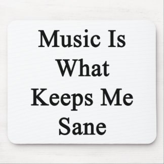 Music Is What Keeps Me Sane Mouse Pad