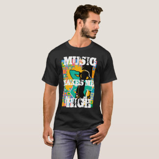 Music Makes me High 3 T-Shirt