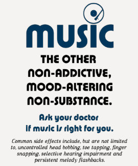 Music: The other non-addictive, mood-altering... T-shirt
