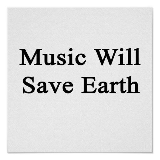 Music Will Save Earth Posters
