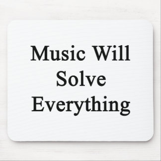 Music Will Solve Everything Mouse Pad