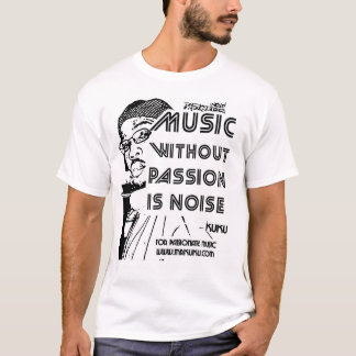 MUSIC WITHOUT PASSION IS NOISE T-Shirt