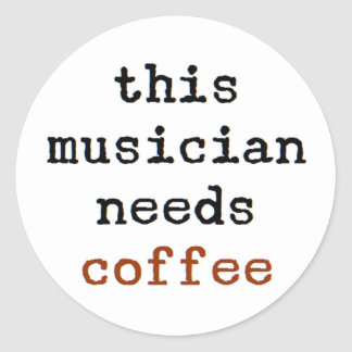 musician needs coffee classic round sticker