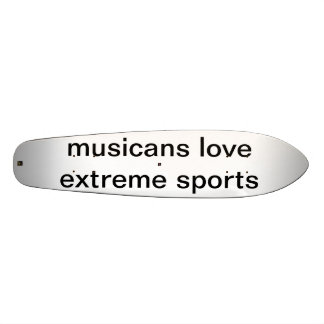 MUSICIANS LOVE EXREME SPORTS CUSTOM SKATE BOARD