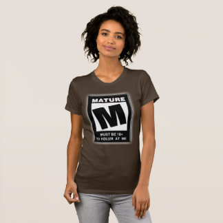 Must Be 18 To Holler At Me (Mature Audience) T-Shirt