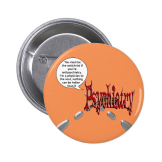 Must be the antichrist if you're antipsychiatry 6 cm round badge