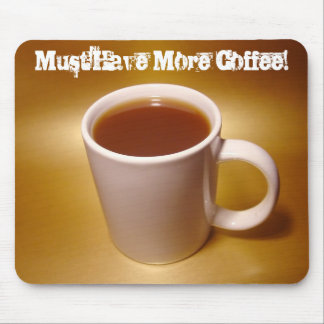 Must Have More Coffee! Mousepad