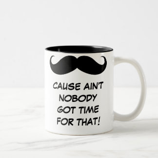 Mustache Must Dash Ain t Nobody Got Time For That Mugs