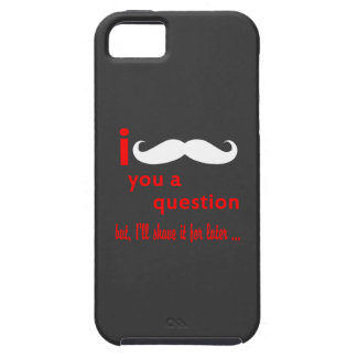 Mustache You a Question iPhone 5 Cover