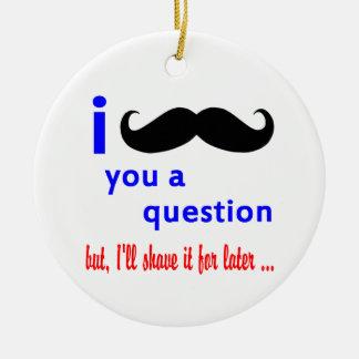 Mustache You a Question QPC Template Ceramic Ornament