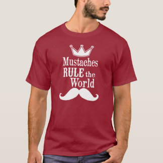 Mustaches rule the world T-Shirt
