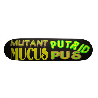 mutant mucus putrid pus skateboard