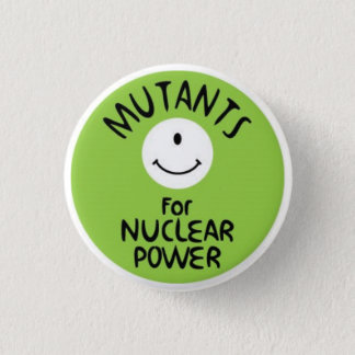 Mutants for Nuclear Power 3 Cm Round Badge