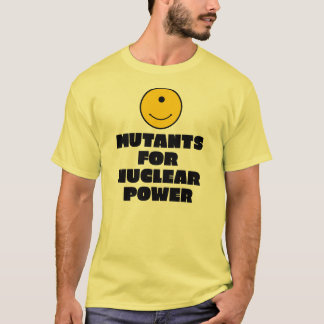 Mutants for Nuclear Power T-Shirt